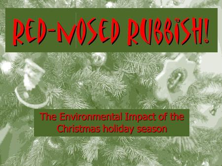 The Environmental Impact of the Christmas holiday season.