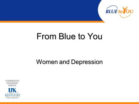 From Blue to You Women and Depression. A passing blue mood is the same as depression. TrueTrue FalseFalse.