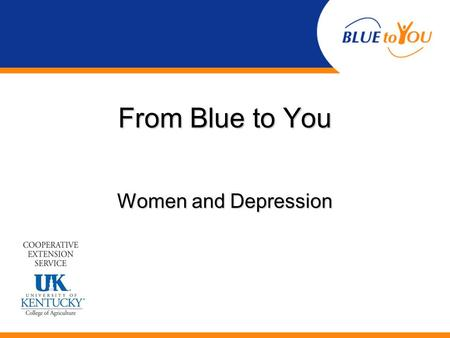 From Blue to You Women and Depression. What is depression? A mental disorder or illnessA mental disorder or illness Involves the body, mood, and thoughtsInvolves.