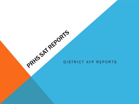 PRHS SAT REPORTS DISTRICT AYP REPORTS. WHAT IS THE SAT TEST? The SAT is a globally recognized college admissions exam. It tests your knowledge of reading,