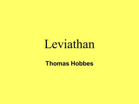 Leviathan Thomas Hobbes. Thomas Hobbes (1588-1769) Son of a priest (who had to flee) was educated by a wealthy uncle. –Thomas read and wrote at 4, learned.