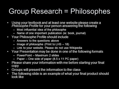 Group Research = Philosophes Using your textbook and at least one website please create a Philosophe Profile for your person answering the following –Most.