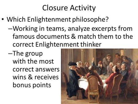 Closure Activity Which Enlightenment philosophe?