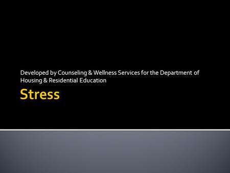 Developed by Counseling & Wellness Services for the Department of Housing & Residential Education.