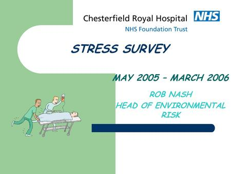 STRESS SURVEY MAY 2005 – MARCH 2006 ROB NASH HEAD OF ENVIRONMENTAL RISK.