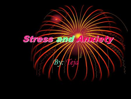 Stress and Anxiety By: Teja. Are you feeling stressed?