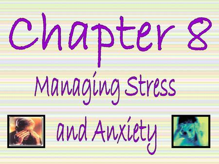 Chapter 8 Managing Stress and Anxiety.