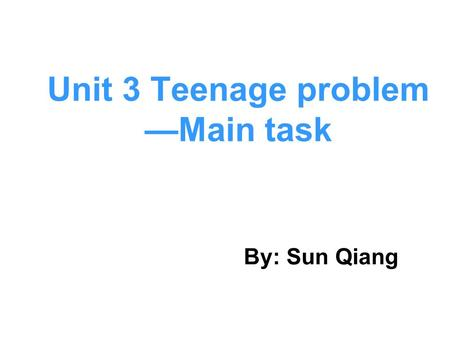 Unit 3 Teenage problem —Main task By: Sun Qiang. problemssuggestions Millie too much homework plan the time carefully no time for hobbies choose one hobby.