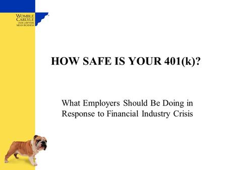 HOW SAFE IS YOUR 401(k)? What Employers Should Be Doing in Response to Financial Industry Crisis.
