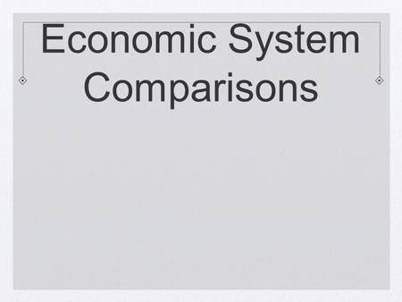 Economic System Comparisons. Market Economy  Economic decisions are made by individuals and are based on exchange or trade. The choices made by individuals.