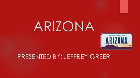 ARIZONA PRESENTED BY: JEFFREY GREER. History of Arizona  From 1822-1912 Arizona was controlled by Mexico.  The Great Depression of 1929-1939 hit Arizona.
