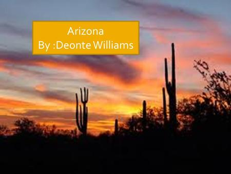 "Arizona By :Deonte Williams  Arizona is called ""The Grand Canyon State"". It is 113,642 square miles long. The capital of Arizona is Phoenix. It borders."