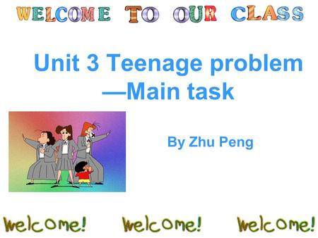 Unit 3 Teenage problem —Main task By Zhu Peng. What problem does the boy have? How does the boy feel ? He has a lot of homework. tired, sleepy, stressed.