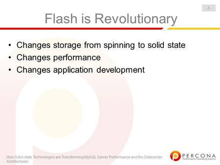 How Solid-state Technologies are Transforming MySQL Server Performance and the Datacenter Architectures -1- Flash is Revolutionary Changes storage from.