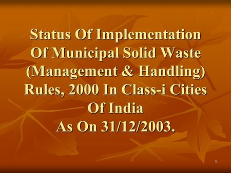 1 Status Of Implementation Of Municipal Solid Waste (Management & Handling) Rules, 2000 In Class-i Cities Of India As On 31/12/2003.