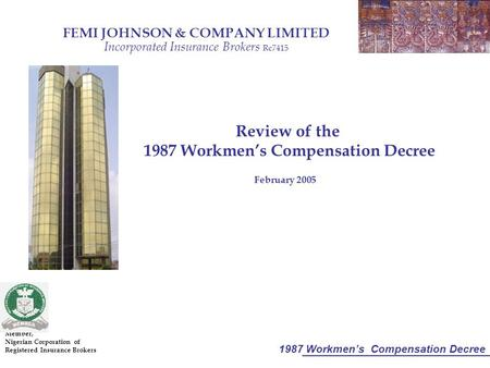 1987 Workmen's Compensation Decree FEMI JOHNSON & COMPANY LIMITED Incorporated Insurance Brokers Rc7415 Member, Nigerian Corporation of Registered Insurance.