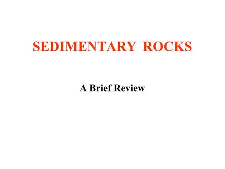 SEDIMENTARY ROCKS A Brief Review.
