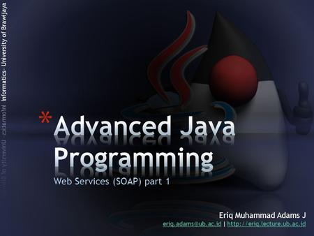Web Services (SOAP) part 1 Eriq Muhammad Adams J |