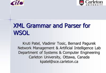 XML Grammar and Parser for WSOL Kruti Patel, Vladimir Tosic, Bernard Pagurek Network Management & Artificial Intelligence Lab Department of Systems & Computer.
