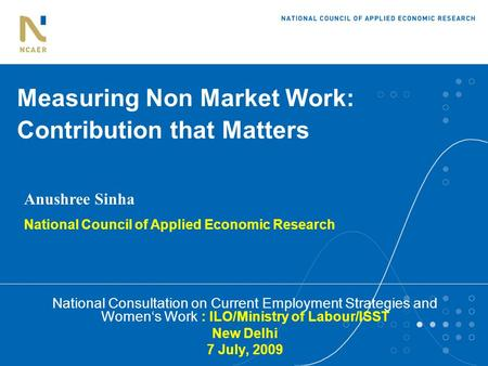 Measuring Non Market Work: Contribution that Matters National Consultation on Current Employment Strategies and Women's Work : ILO/Ministry of Labour/ISST.