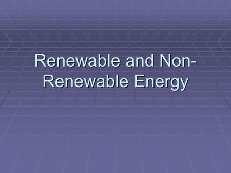 Renewable and Non- Renewable Energy. Laws of Thermodynamics  First Law: In any transformation of energy from one form to another, the total quantity.