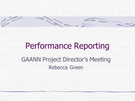 Performance Reporting GAANN Project Director's Meeting Rebecca Green.