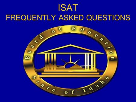 ISAT FREQUENTLY ASKED QUESTIONS. Why is OSBE making so many changes to the ISAT? The contract between NWEA & OSBE was due to expire. Even if the contractor.