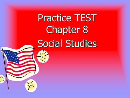 Practice TEST Chapter 8 Social Studies 1. Which plan called for three branches of government? A. Virginia Plan B. The New Jersey Plan C. Both the Virginia.