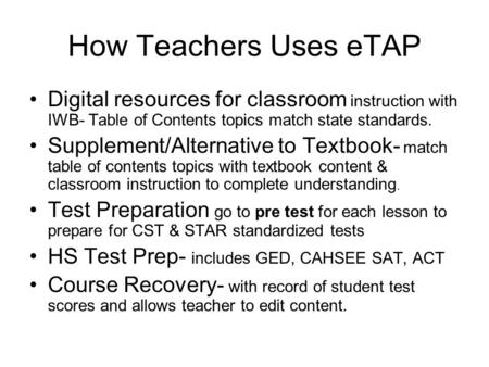 How Teachers Uses eTAP Digital resources for classroom instruction with IWB- Table of Contents topics match state standards. Supplement/Alternative to.
