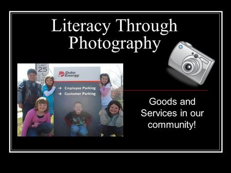 Literacy Through Photography Goods and Services in our community!