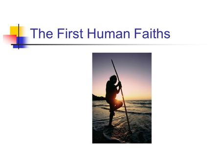 "The First Human Faiths. ""They had what the world has lost: the ancient, lost reverence and passion for human personality joined with the ancient, lost."