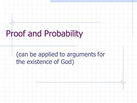 Proof and Probability (can be applied to arguments for the existence of God)