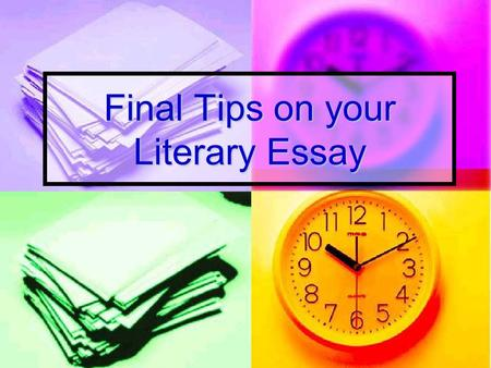 "Final Tips on your Literary Essay. Following the ""Yes"" Test 1. Typed 2. Times New Roman, 12 point Font 3. MLA Format 4. 3-4 pages 5. 3 quotes w/in-text."