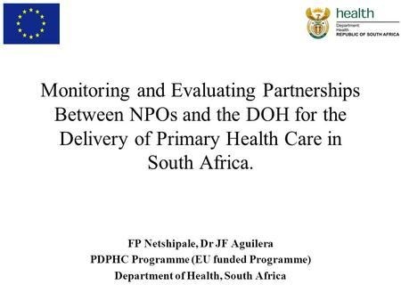Monitoring and Evaluating Partnerships Between NPOs and the DOH for the Delivery of Primary Health Care in South Africa. FP Netshipale, Dr JF Aguilera.