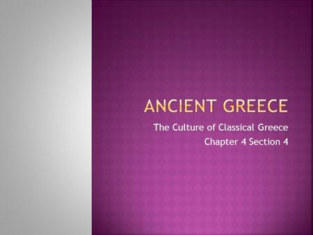 The Culture of Classical Greece Chapter 4 Section 4.