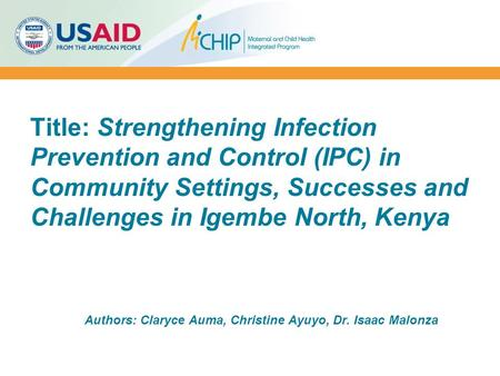 Title: Strengthening Infection Prevention and Control (IPC) in Community Settings, Successes and Challenges in Igembe North, Kenya Authors: Claryce Auma,