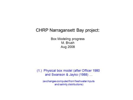 CHRP Narragansett Bay project: Box Modeling progress M. Brush Aug 2008 (1.) Physical box model (after Officer 1980 and Swanson & Jayko (1988) … (exchanges.