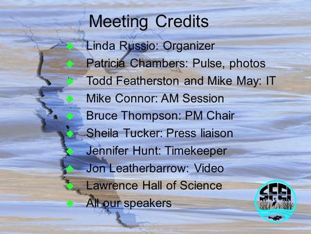 U Linda Russio: Organizer u Patricia Chambers: Pulse, photos u Todd Featherston and Mike May: IT u Mike Connor: AM Session u Bruce Thompson: PM Chair u.