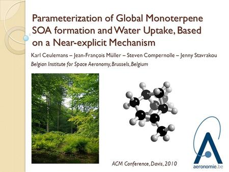Parameterization of Global Monoterpene SOA formation and Water Uptake, Based on a Near-explicit Mechanism Karl Ceulemans – Jean-François Müller – Steven.