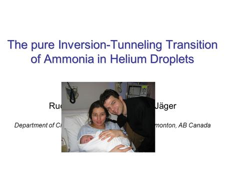 The pure Inversion-Tunneling Transition of Ammonia in Helium Droplets Rudi Lehnig and Wolfgang Jäger Department of Chemistry, University of Alberta, Edmonton,