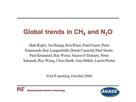 Global trends in CH 4 and N 2 O Matt Rigby, Jin Huang, Ron Prinn, Paul Fraser, Peter Simmonds, Ray Langenfelds, Derek Cunnold, Paul Steele, Paul Krummel,