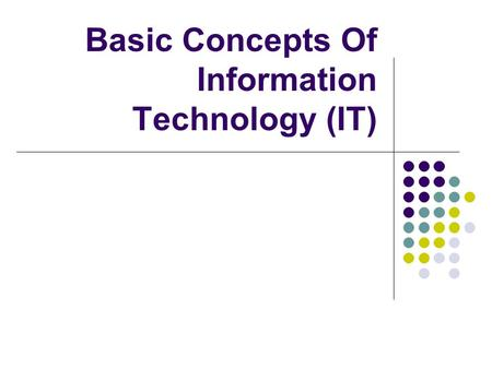 information technology basic You don't say why you want to know the basics of information technology but i assume it's not to start a career if you are wanting to understand information technology, where its been, where it is and where its going, you need to start with a little history of how we got to todays environment.