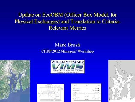 Update on EcoOBM (Officer Box Model, for Physical Exchanges) and Translation to Criteria- Relevant Metrics Mark Brush CHRP 2012 Managers' Workshop.