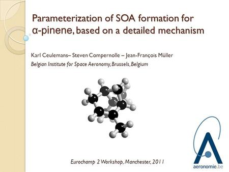 Parameterization of SOA formation for α-pinene, based on a detailed mechanism Karl Ceulemans– Steven Compernolle – Jean-François Müller Belgian Institute.