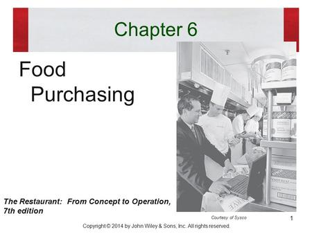 Copyright © 2014 by John Wiley & Sons, Inc. All rights reserved. Chapter 6 Food Purchasing Courtesy of Sysco The Restaurant: From Concept to Operation,