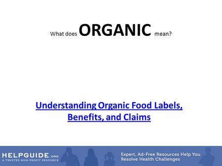 What does ORGANIC mean? Understanding Organic Food Labels, Benefits, and Claims.