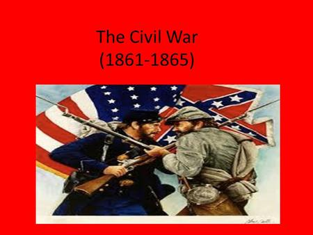 The Civil War (1861-1865) Directions Use the Power Point to complete the Civil War section of the graphic organizer View and listen to each slide and.