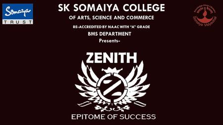 "SK SOMAIYA COLLEGE OF ARTS, SCIENCE AND COMMERCE RE-ACCREDITED BY NAAC WITH ""A"" GRADE BMS DEPARTMENT Presents-"