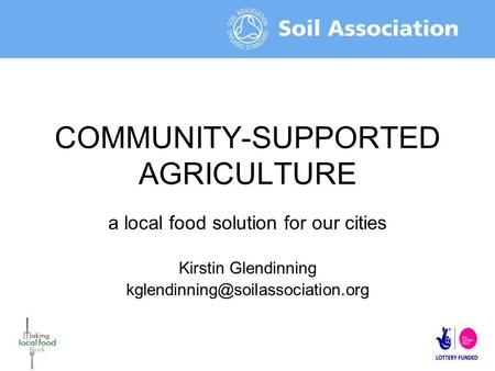 COMMUNITY-SUPPORTED AGRICULTURE a local food solution for our cities Kirstin Glendinning