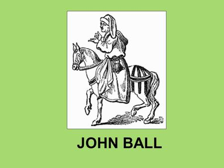 JOHN BALL. In 1377 the ten year old Richard II came to the throne of England.